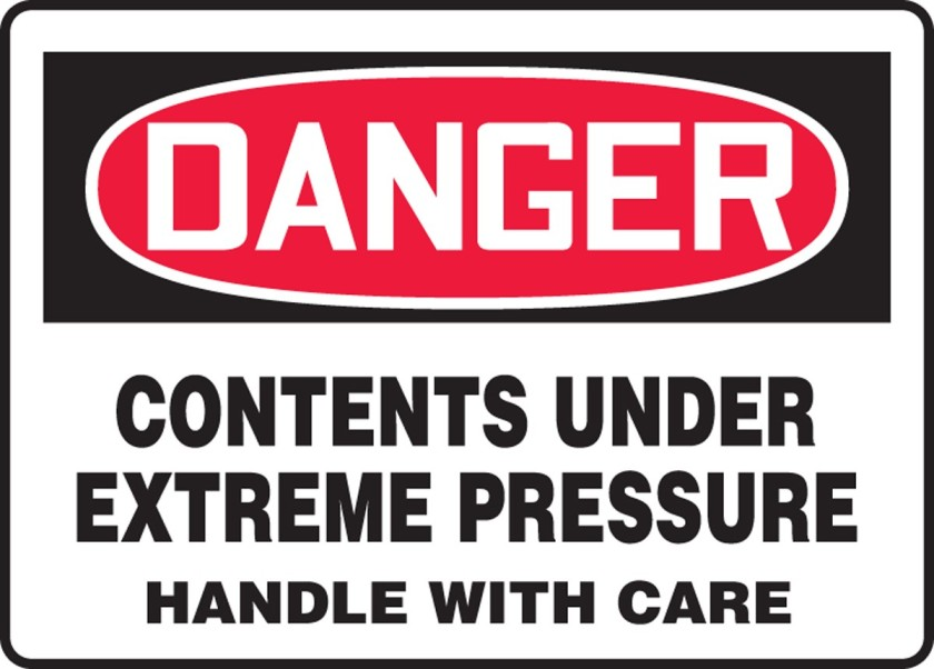 Danger: Contents Under Extreme Pressure. Handle With Care.